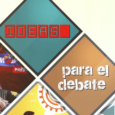IDEAS PARA EL DEBATE
